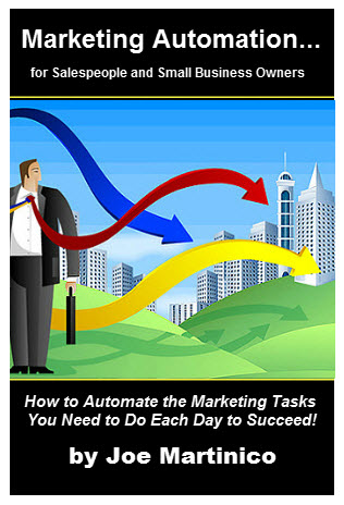 Marketing Automation for Salespeople and Small Business Owners - How to Automate the Marketing Tasks You Must Do Each Day to Succeed!